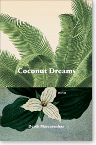 conut Dreams - stories. Author: Derek Mascarenhas. Format: Trade paperback. 272 pages. (c) 2019. Publisher: Book*hug. Available in: Softcover, Kindle